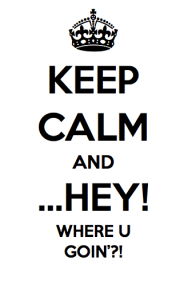 keep calm and where you going2